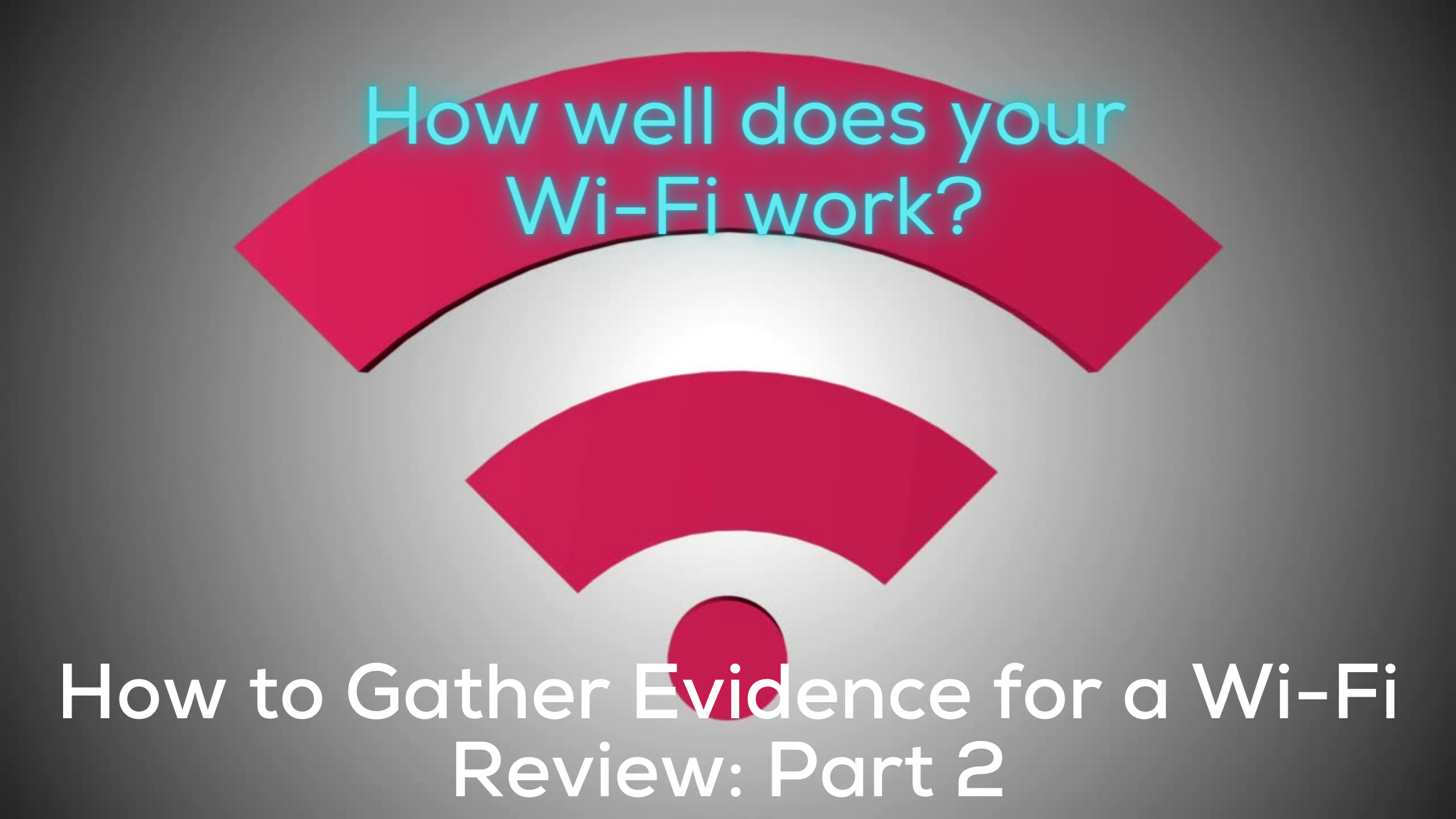 How to Gather Evidence for a Wi-Fi Review_ Part 2