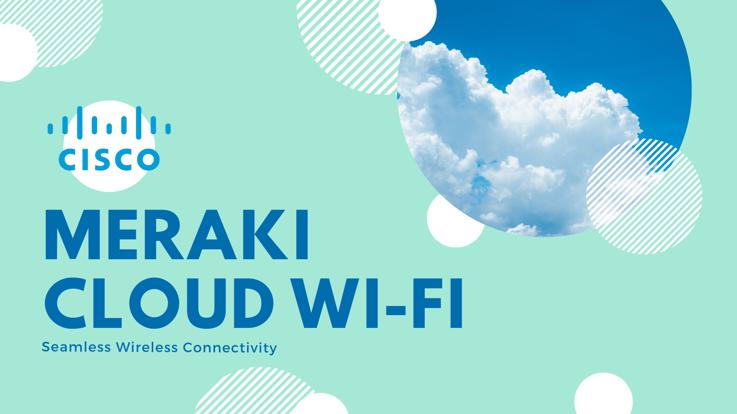 Meraki Cloud Wi-Fi - Blog Banner