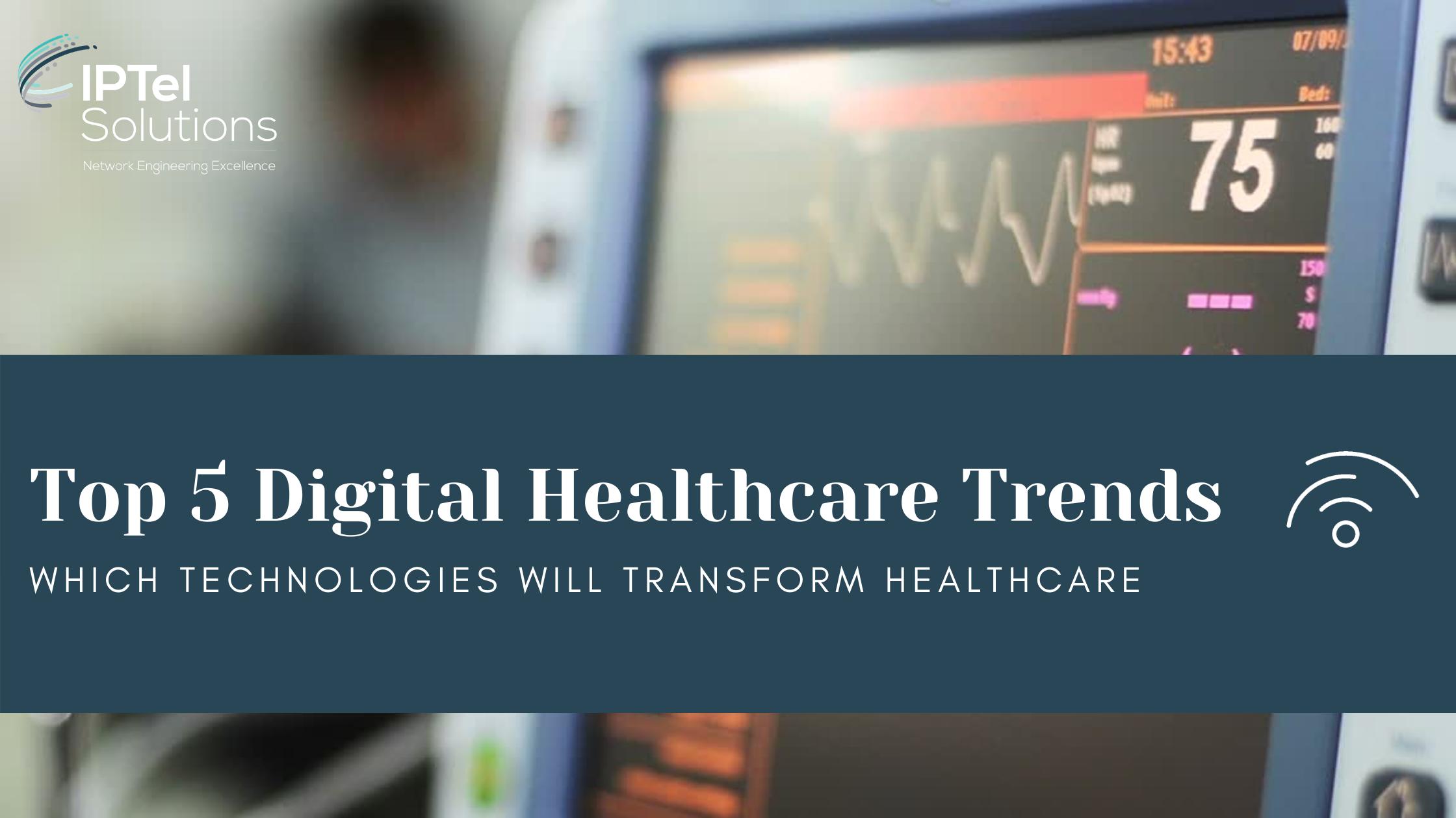 Top 5 Digital Healthcare Trends